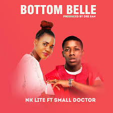 Download Music: NK Lite Ft. Small Doctor – Bottom Belle