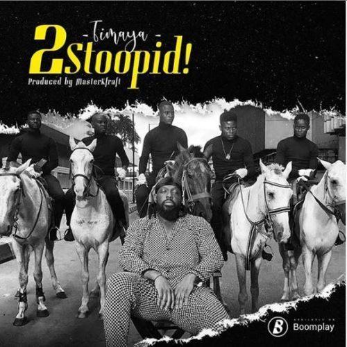 """Download Music: Timaya – """"2Stoopid!"""""""