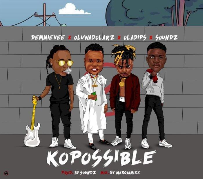 """Download Music: Demmie Vee x Oluwadolarz x Oladips x Soundz – """"Ko Possible"""""""