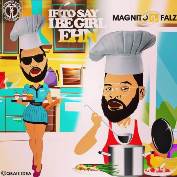 """Download Music: Magnito x Falz – """"If To Say I Be Girl Ehn"""""""