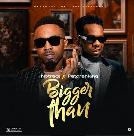 """Download Music: Notrace x Patoranking – """"Bigger Than"""""""