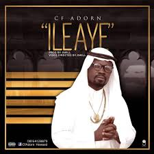 """Download Music + Video: CF Adorn – """"ILE AYE""""the (Prod by Gwill)"""