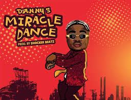 "Download Music: Danny S – ""Miracle Dance"" (Prod. By Shocker Beatz)"