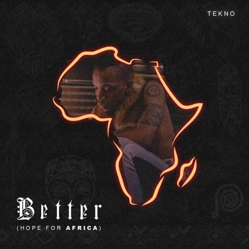 "Download Music: Tekno – ""Better"" (Hope For Africa)"