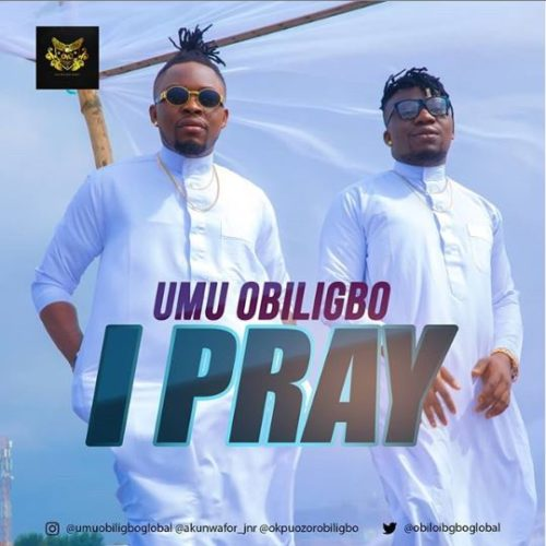 "Download Music: Umu Obiligbo – ""I Pray"""