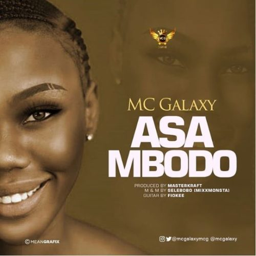 "Download Music: MC Galaxy – ""Asa Mbodo"" (Prod. By Masterkraft)"