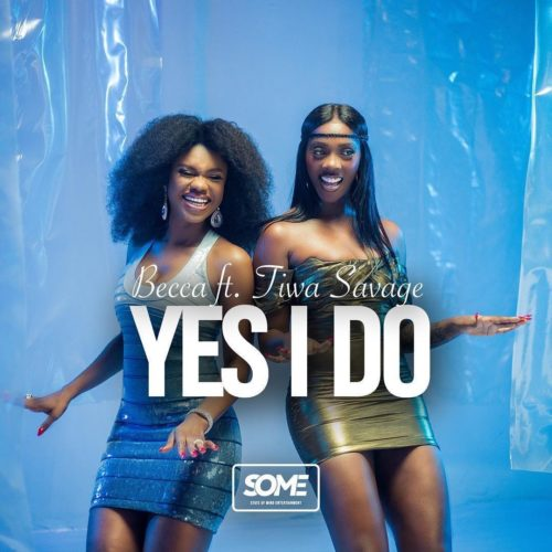 "Download Music: Becca – ""Yes I Do"" ft. Tiwa Savage"
