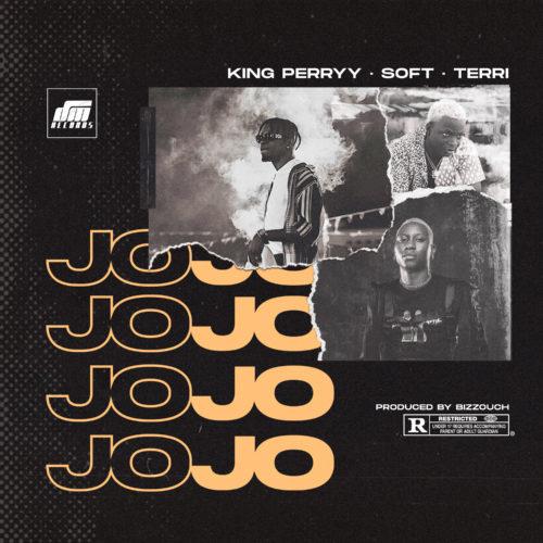 "Download Music: King Perryy x Soft x Terri – ""Jojo"" (Prod. By Bizzouch)"