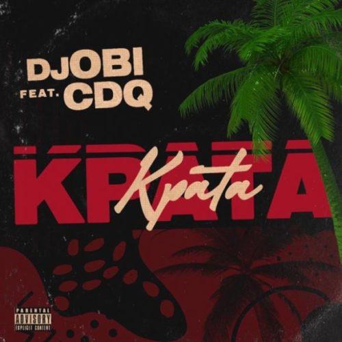 """Download Music: DJ Obi x CDQ – """"Kpata Kpata"""" (Prod. Jay Pizzle)"""