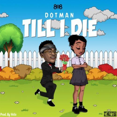 """Download Music: Dotman – """"Till I Die"""" (Prod. by Vstix)"""