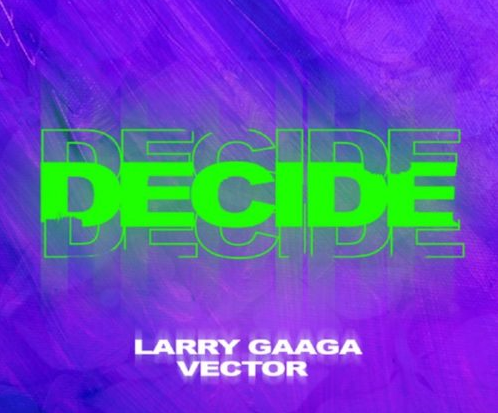 "Download Music: Larry Gaaga x Vector – ""Decide"""