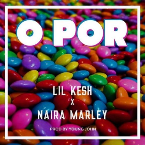 "Download Music: Lil Kesh x Naira Marley – ""O Por"" (Prod. By Young John)"