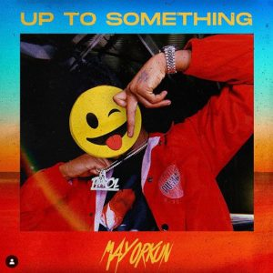 "Download Music: Mayorkun – ""Up To Something"" (Prod. Speroachbeatz)"