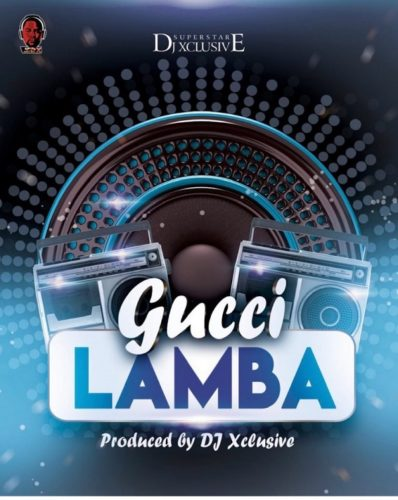"Download Music: DJ Xclusive – ""Gucci Lamba"""