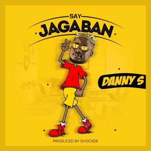 "Download Music: Danny S – ""Say Jagaban"" (Prod. by Shocker)"