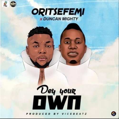 """Download Music: Oritse Femi x Duncan Mighty – """"Dey Your Own"""""""