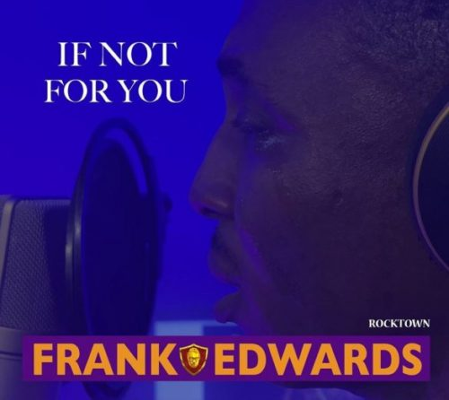 "Download Audio + Video: Frank Edwards – ""If Not For You"""