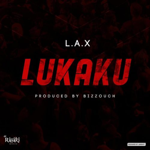 "Download Music: L.A.X – ""Lukaku"" (Prod. by Bizzouch)"