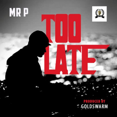 "Download Music: Mr P – ""Too Late"" [Prod. GoldSwarm]"