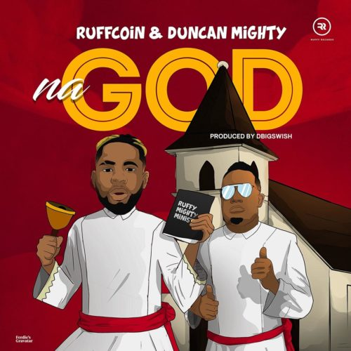 """Download Music: Ruffcoin x Duncan Mighty – """"Na God"""""""