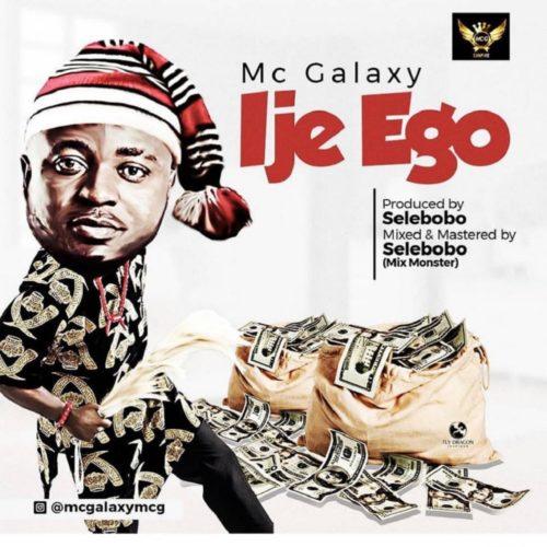 "Download Music: MC Galaxy – ""Ije Ego"" (Prod. Selebobo)"