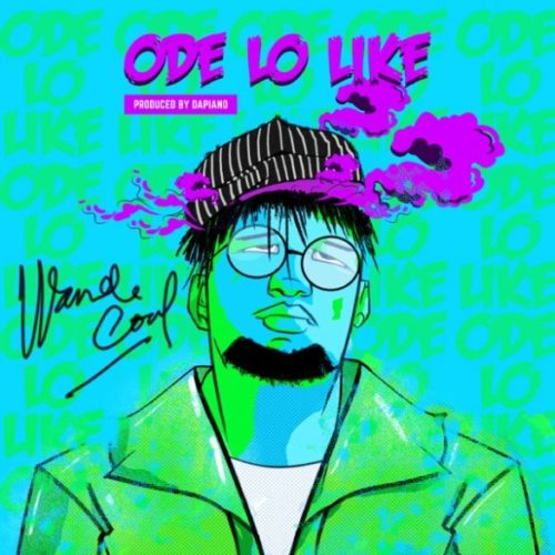 "Download Music: Wande Coal – ""Ode Lo Like"""
