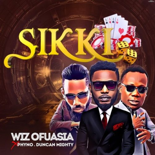 "Download Music: Wizboyy x Phyno x Duncan Mighty – ""Sikki"""