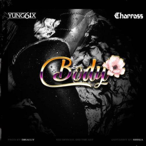 "Download Music: Yung6ix – ""Body"" ft. Charass"
