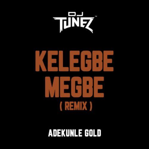 "Download Music: DJ Tunez x Adekunle Gold – ""Kelegbe Megbe"" (Remix)"