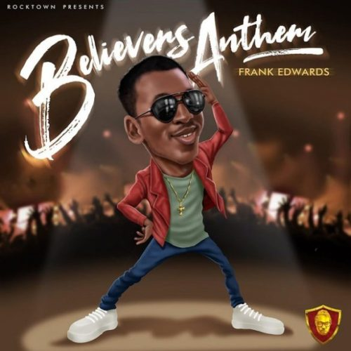 "Download Audio + Video: Frank Edwards – ""Holy"" (Believers Anthem)"