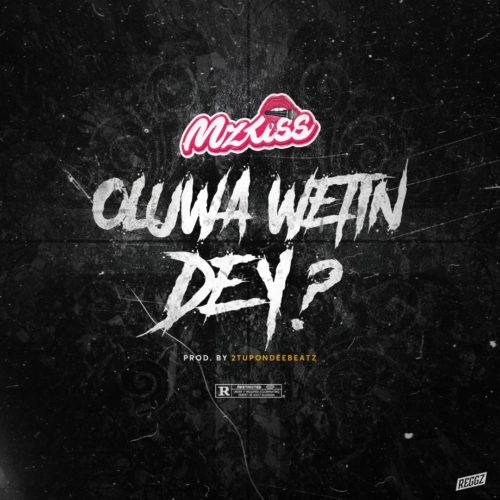"Download Music: Mz Kiss – ""Oluwa Wetin Dey?"""