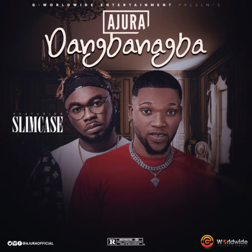 "Download Music: Ajura – ""Dangbanagba"" ft. Slimcase"