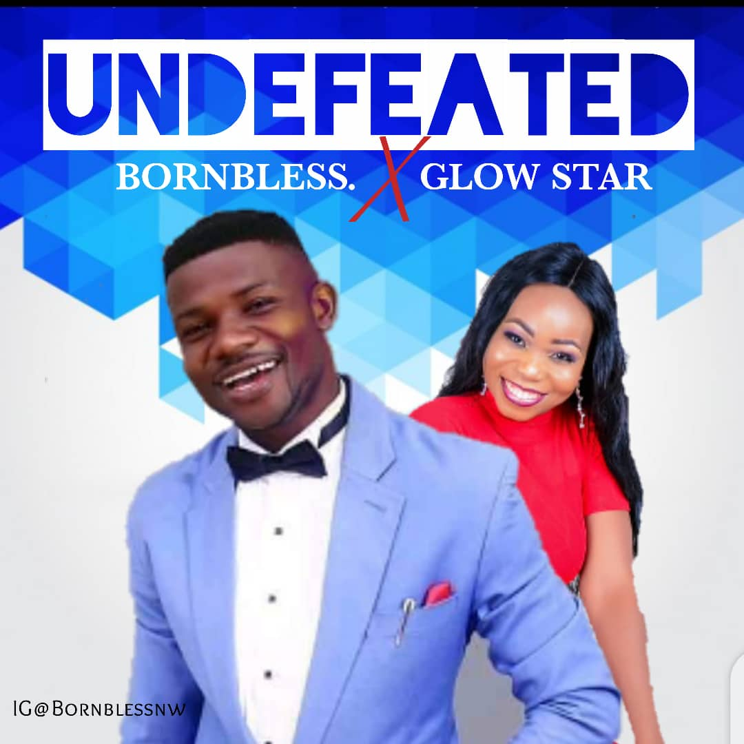 "Download Gospel Music: Bornbless ft Glow Star – ""Undefeated"""