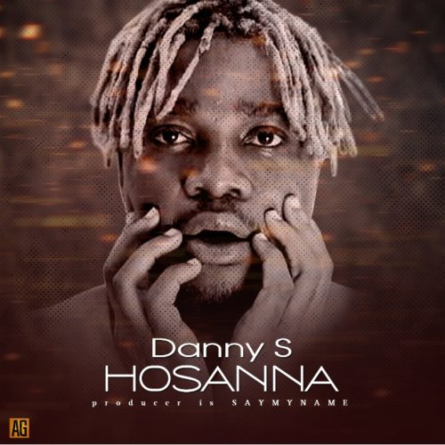 "Download Music: Danny S – ""Hosanna"" (Prod. Say My Name)"