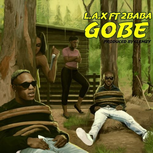 "Download Music: L.A.X – ""Gobe"" ft. 2Baba"