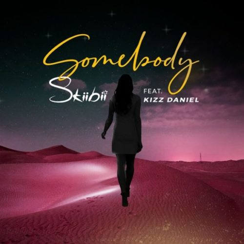 "Download Music: Skiibii – ""Somebody"" ft. Kizz Daniel (Prod. By Young Jonn)"