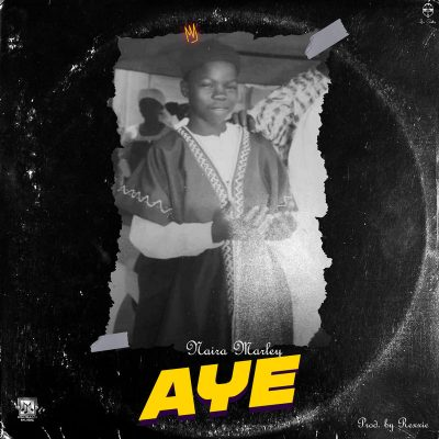 "Download Music: Naira Marley – ""Aye"" (Prod. by Rexxie)"