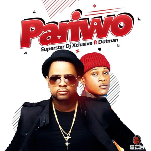"Download Music: DJ Xclusive – ""Pariwo"" ft. Dotman"