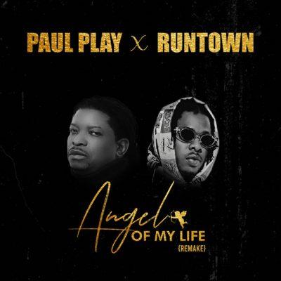 "Download Music: Paul Play x Runtown – ""Angel Of My Life"" (Remix)"