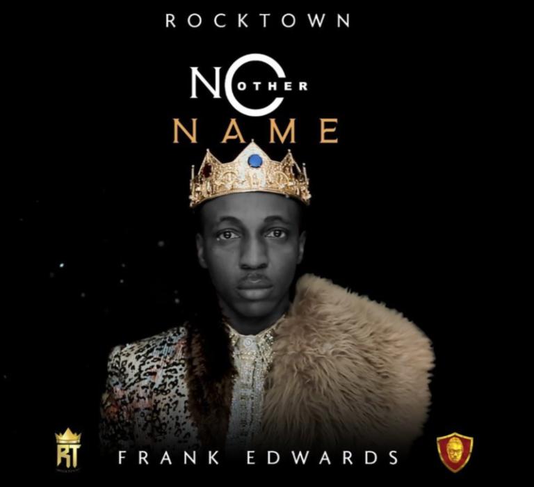 """Download Gospel Music: Frank Edwards – """"No Other Name"""""""