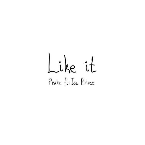 "Download Music: Praiz – ""Like It"" ft. Ice Prince"