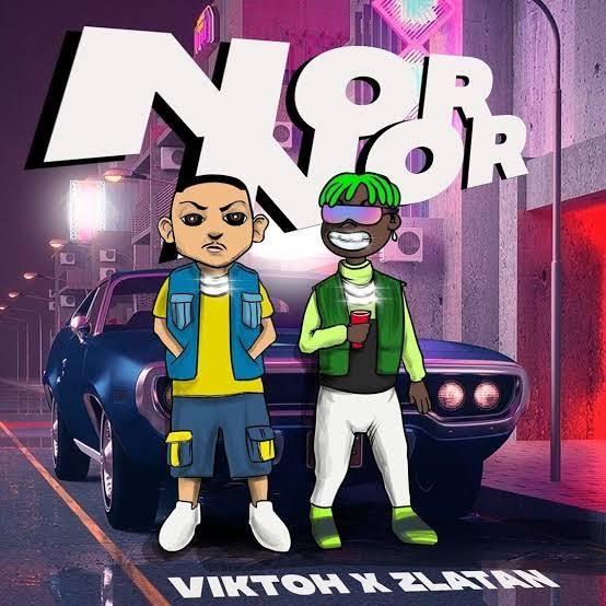 """Download Music: Viktoh x Zlatan – """"Nor Nor"""""""
