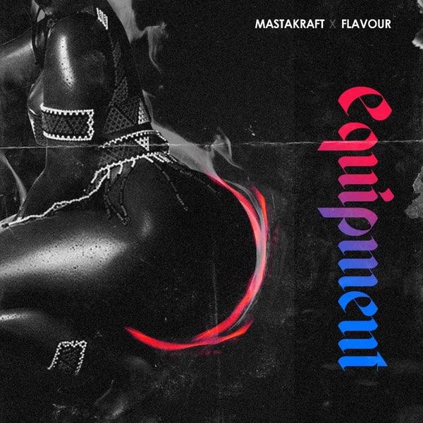 """Download Music: Masterkraft x Flavour – """"Equipment"""""""