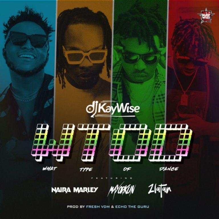"DJ Kaywise x Mayorkun, Naira Marley, Zlatan – ""What Type Of Dance"""