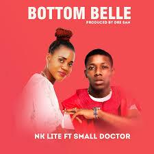 Download Music: Nk Lite ft Small Doctor – Bottom Belle
