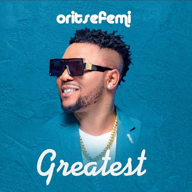 "Download Music: Oritse Femi – ""Greatest"""