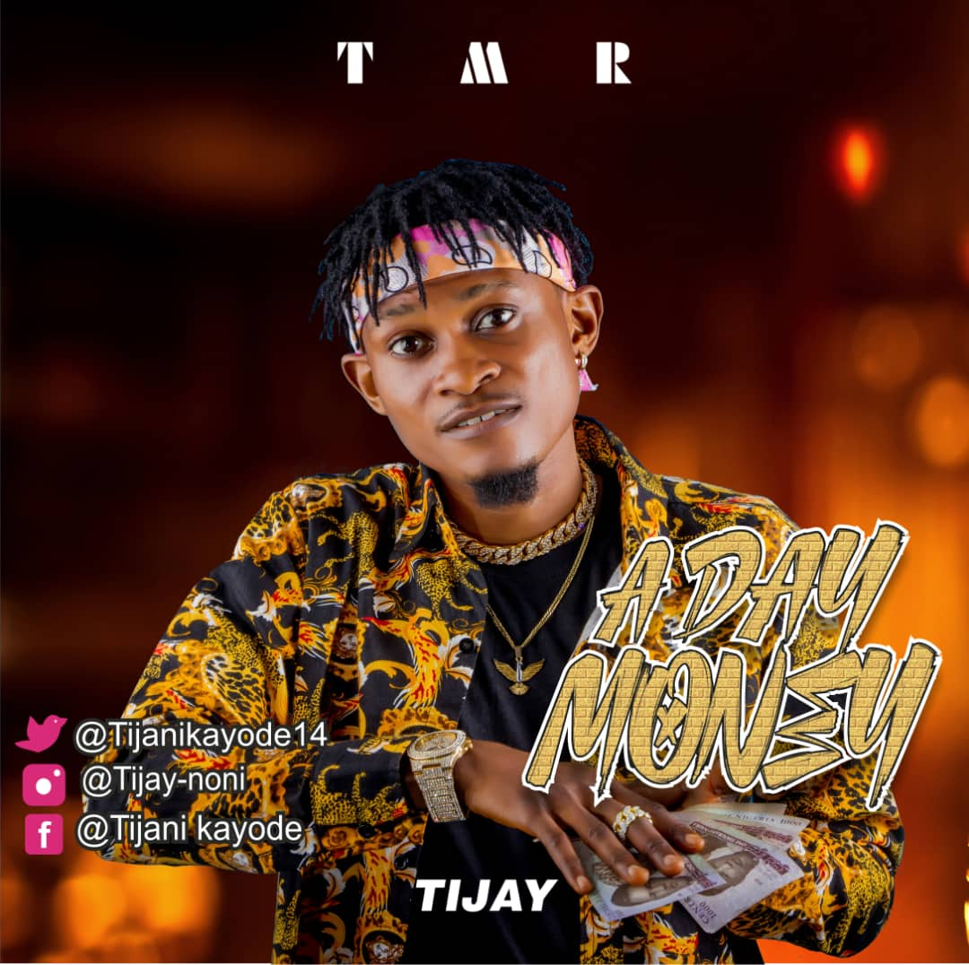 """Download Music: TIJAY  """"A DAY MONEY"""""""