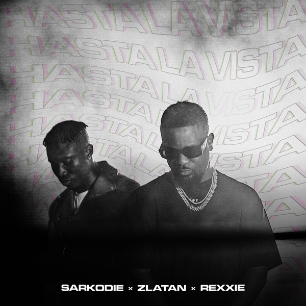 """Download Music: Sarkodie x Zlatan x Rexxie – """"Hasta La Vista"""""""