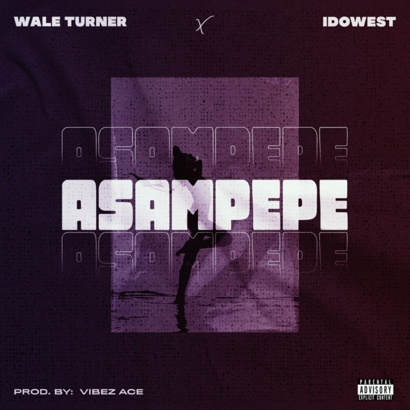 """Download Music: Wale Turner – """"Asampepe"""" ft. Idowest"""