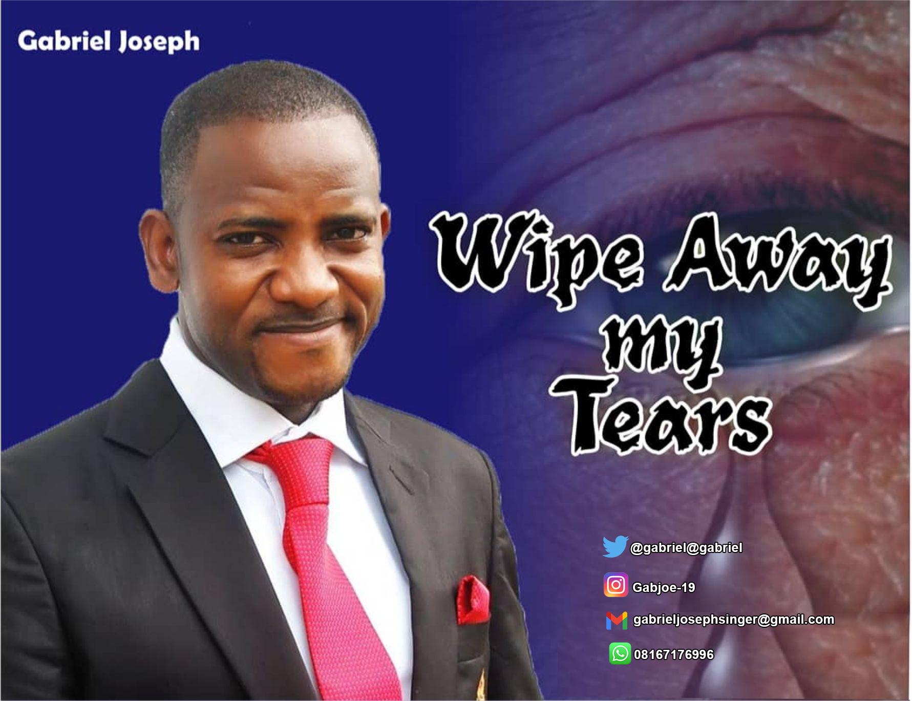 """Download Gospel Music: Gabriel – """"Wipe Away My Tears"""""""